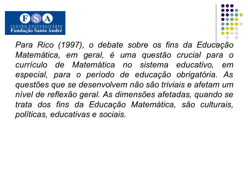 Para Rico (1997), o debate sobre os fins da Educação Matemática, em geral, é uma questão crucial para o currículo de Matemática no sistema educativo, em especial, para o período de educação obrigatória.