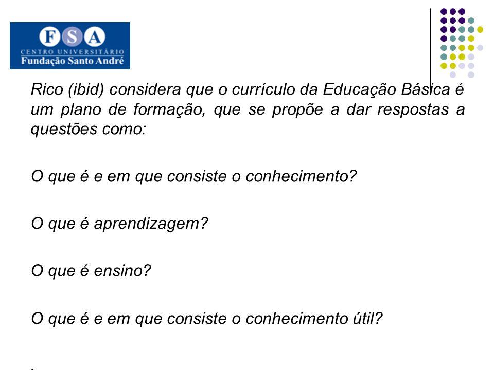 Rico (ibid) considera que o currículo da Educação Básica é um plano de formação, que se propõe a dar respostas a questões como: