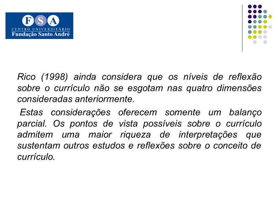 Rico (1998) ainda considera que os níveis de reflexão sobre o currículo não se esgotam nas quatro dimensões consideradas anteriormente.