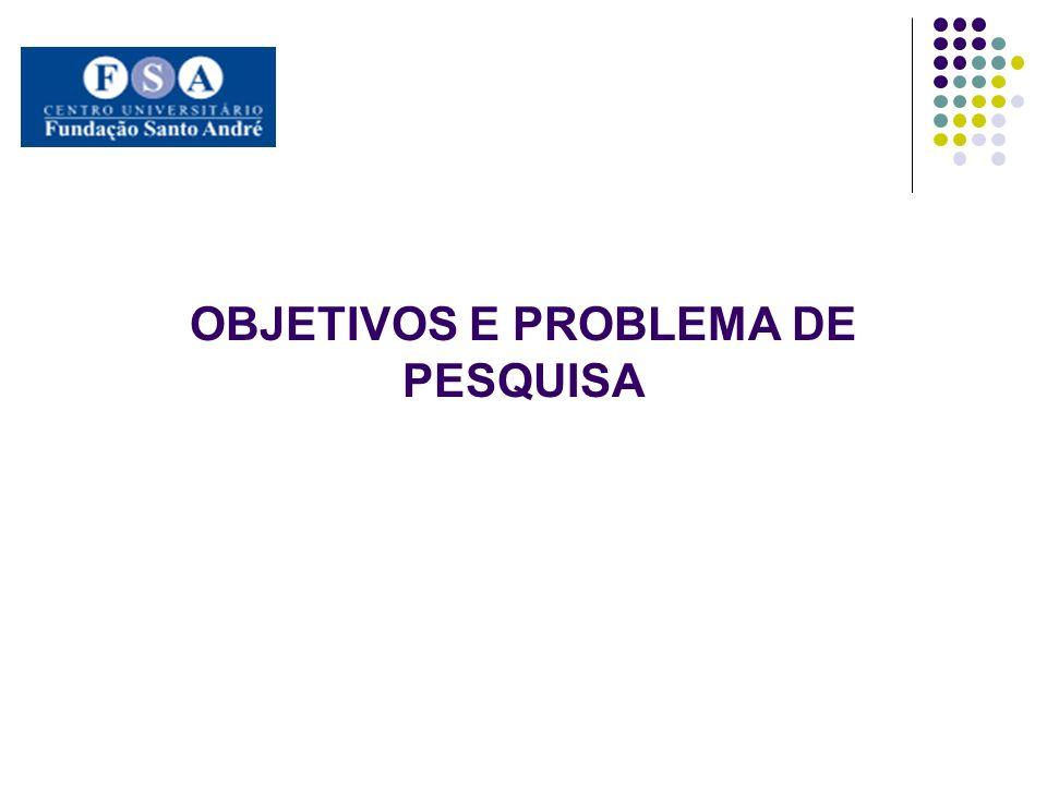 OBJETIVOS E PROBLEMA DE PESQUISA