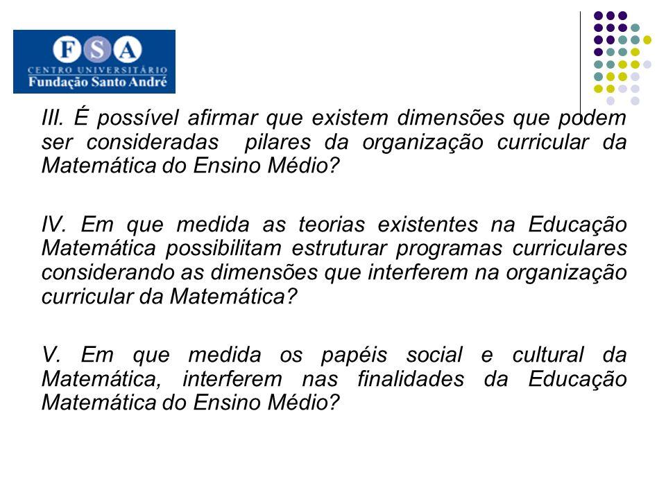 III. É possível afirmar que existem dimensões que podem ser consideradas pilares da organização curricular da Matemática do Ensino Médio