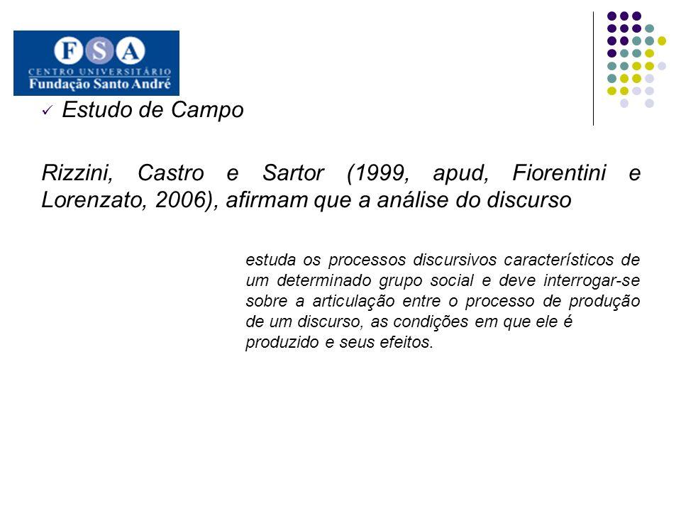 Estudo de Campo Rizzini, Castro e Sartor (1999, apud, Fiorentini e Lorenzato, 2006), afirmam que a análise do discurso.