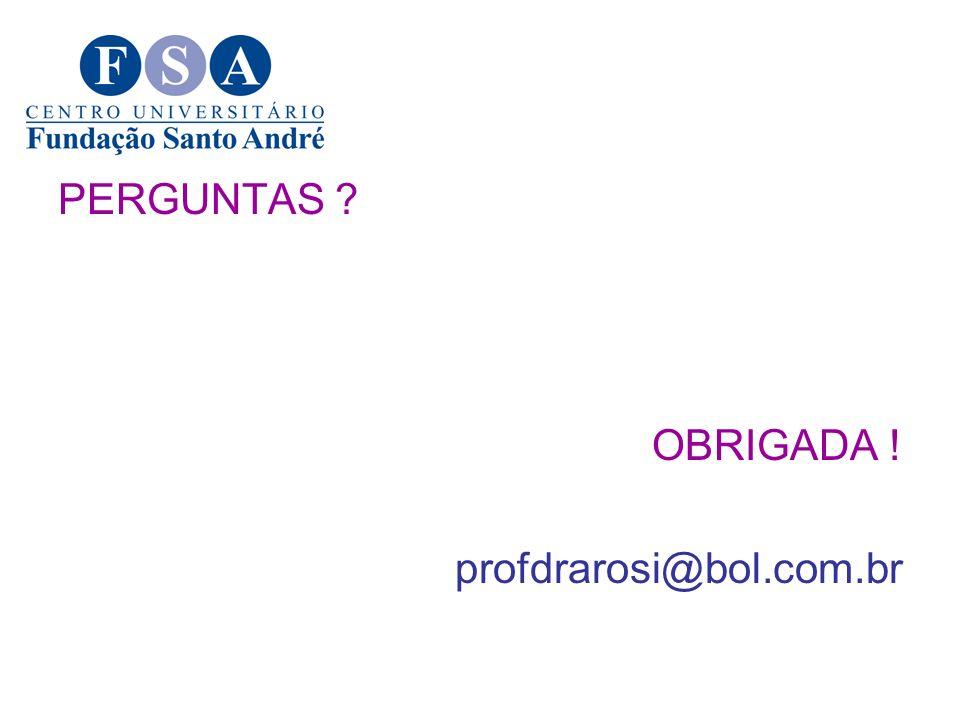 PERGUNTAS OBRIGADA ! profdrarosi@bol.com.br