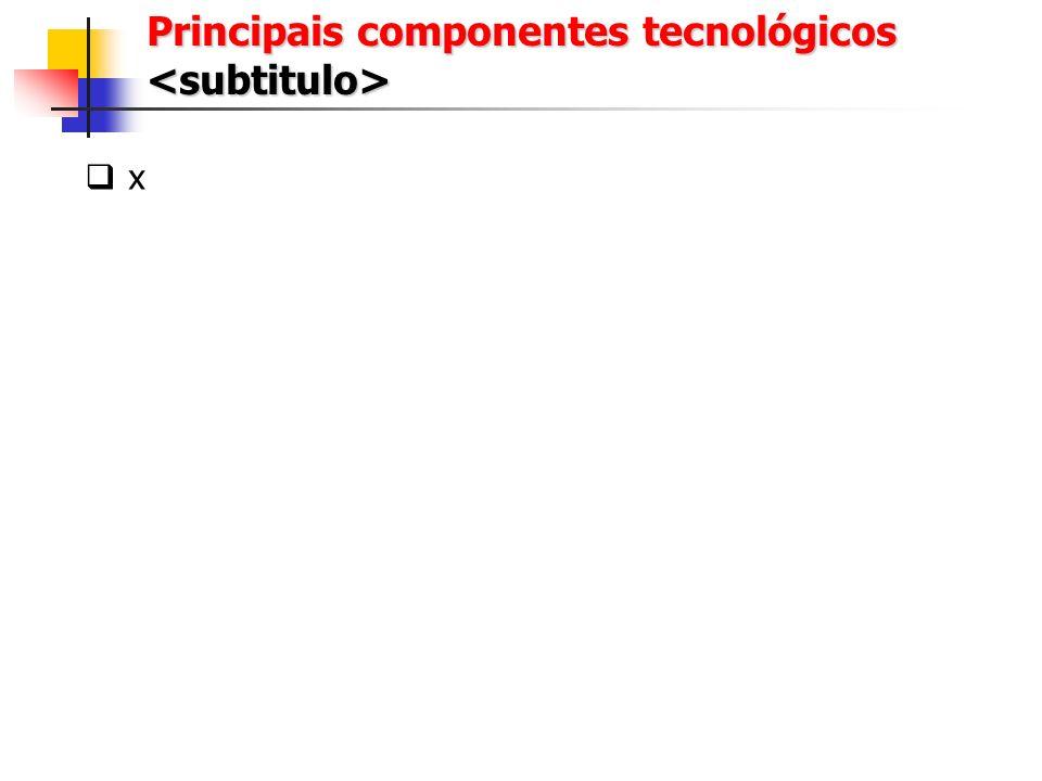 Principais componentes tecnológicos <subtitulo>