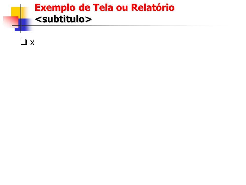 Exemplo de Tela ou Relatório <subtitulo>