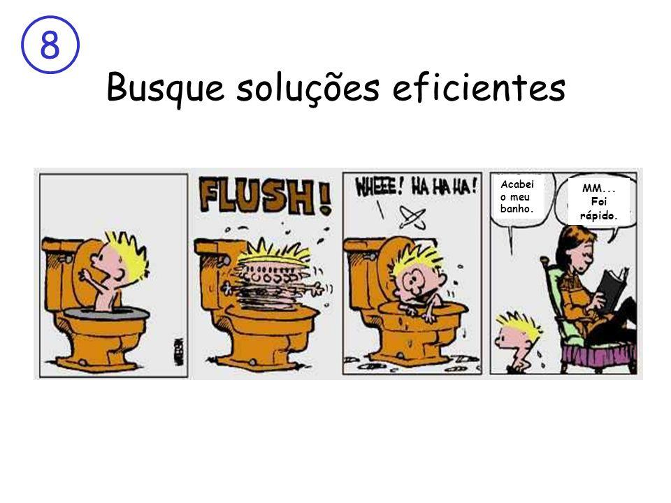 Busque soluções eficientes