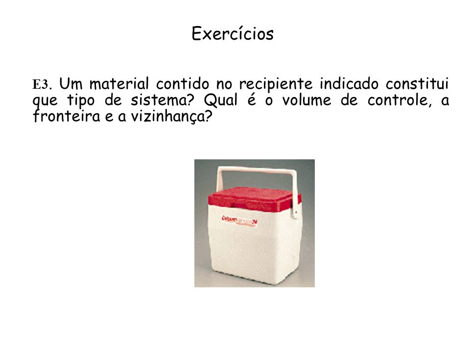 Exercícios E3. Um material contido no recipiente indicado constitui que tipo de sistema.