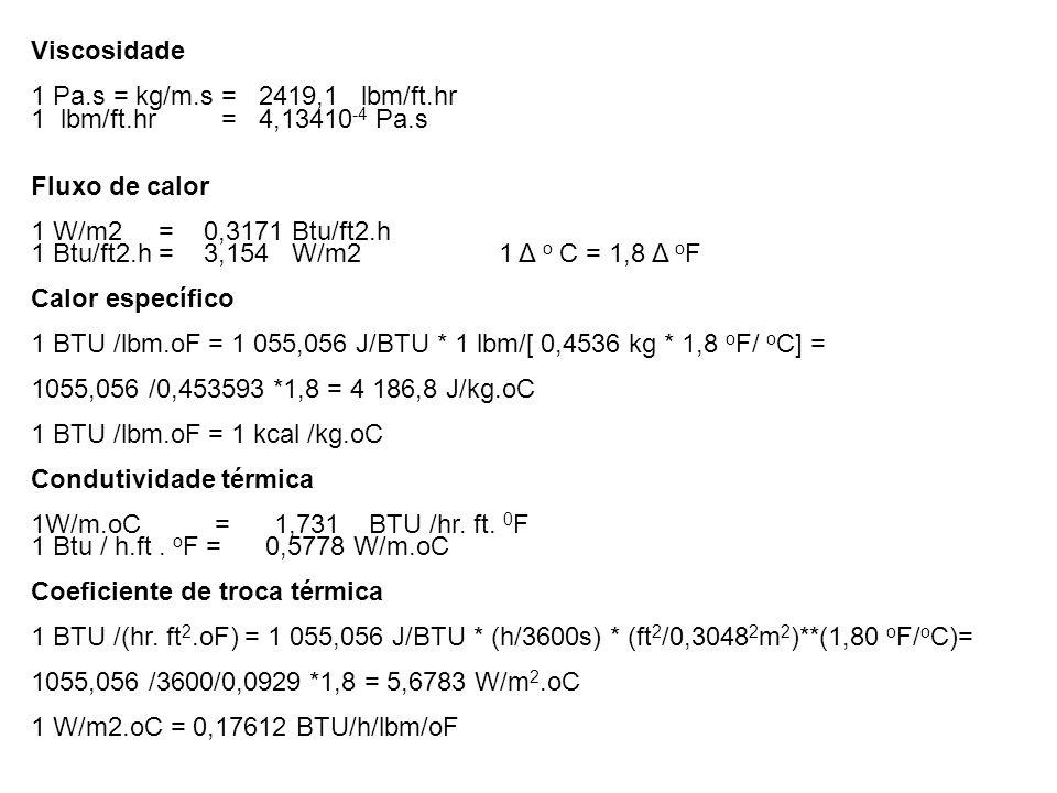 Viscosidade 1 Pa.s = kg/m.s = 2419,1 lbm/ft.hr. 1 lbm/ft.hr = 4,13410-4 Pa.s. Fluxo de calor.