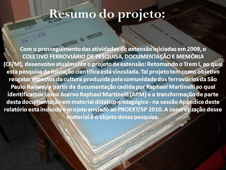 Resumo do projeto: Com o prosseguimento das atividades de extensão iniciadas em 2009, o. COLETIVO FERROVIÁRIO DE PESQUISA, DOCUMENTAÇÃO E MEMÓRIA.