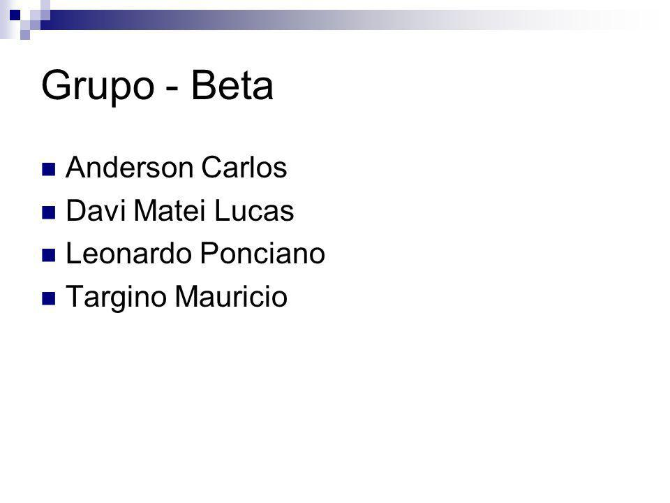 Grupo - Beta Anderson Carlos Davi Matei Lucas Leonardo Ponciano