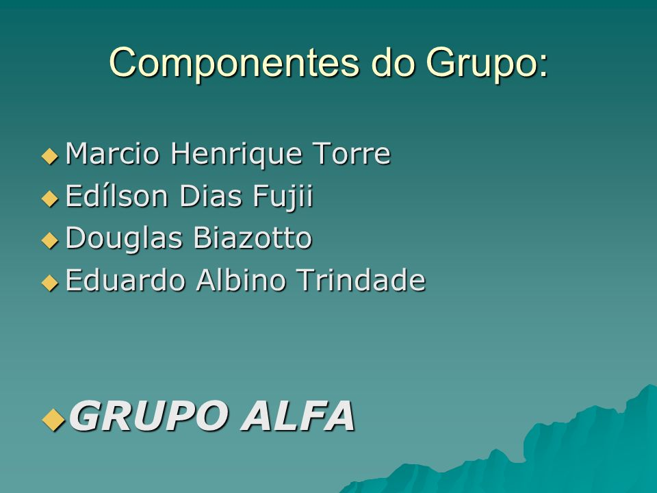 Componentes do Grupo: GRUPO ALFA Marcio Henrique Torre