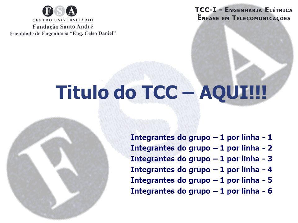 Titulo do TCC – AQUI!!! Integrantes do grupo – 1 por linha - 1