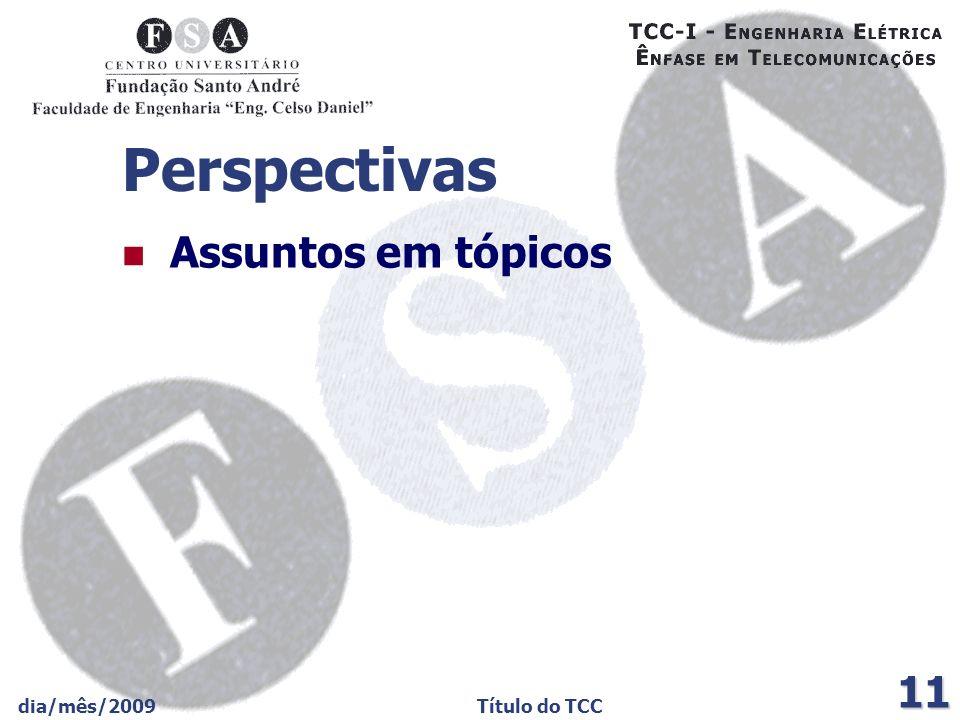 Perspectivas Assuntos em tópicos dia/mês/2009 Título do TCC