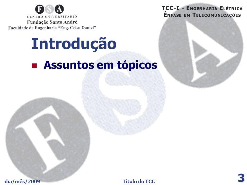 Introdução Assuntos em tópicos dia/mês/2009 Título do TCC