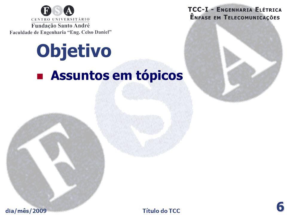 Objetivo Assuntos em tópicos dia/mês/2009 Título do TCC
