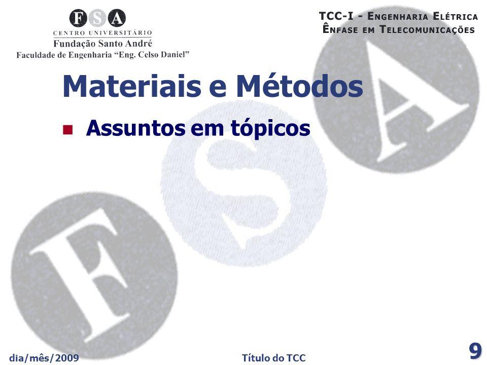 Materiais e Métodos Assuntos em tópicos dia/mês/2009 Título do TCC