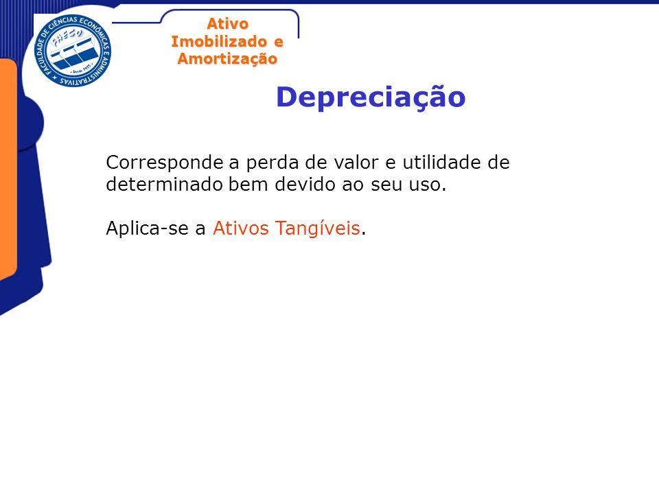 DepreciaçãoCorresponde a perda de valor e utilidade de determinado bem devido ao seu uso.