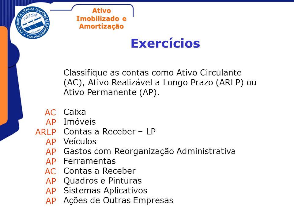 ExercíciosClassifique as contas como Ativo Circulante (AC), Ativo Realizável a Longo Prazo (ARLP) ou Ativo Permanente (AP).
