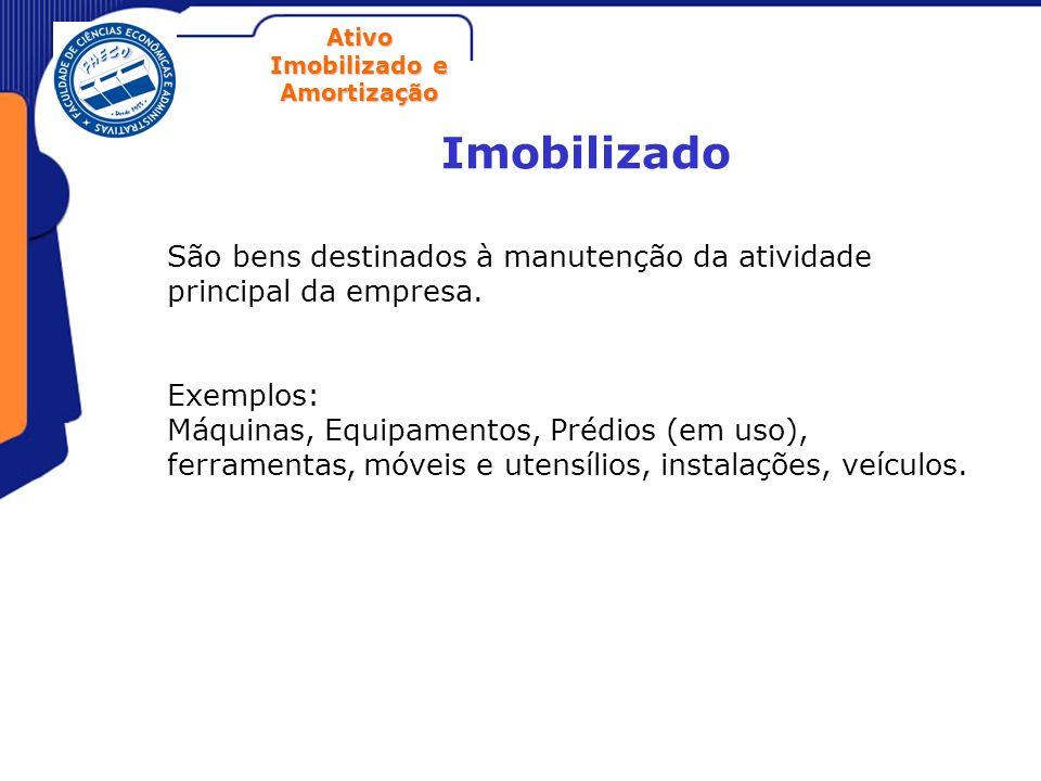 ImobilizadoSão bens destinados à manutenção da atividade principal da empresa. Exemplos: