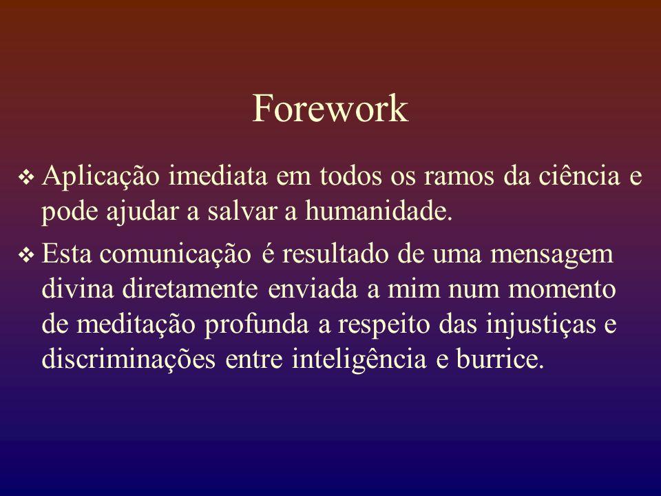 Forework Aplicação imediata em todos os ramos da ciência e pode ajudar a salvar a humanidade.