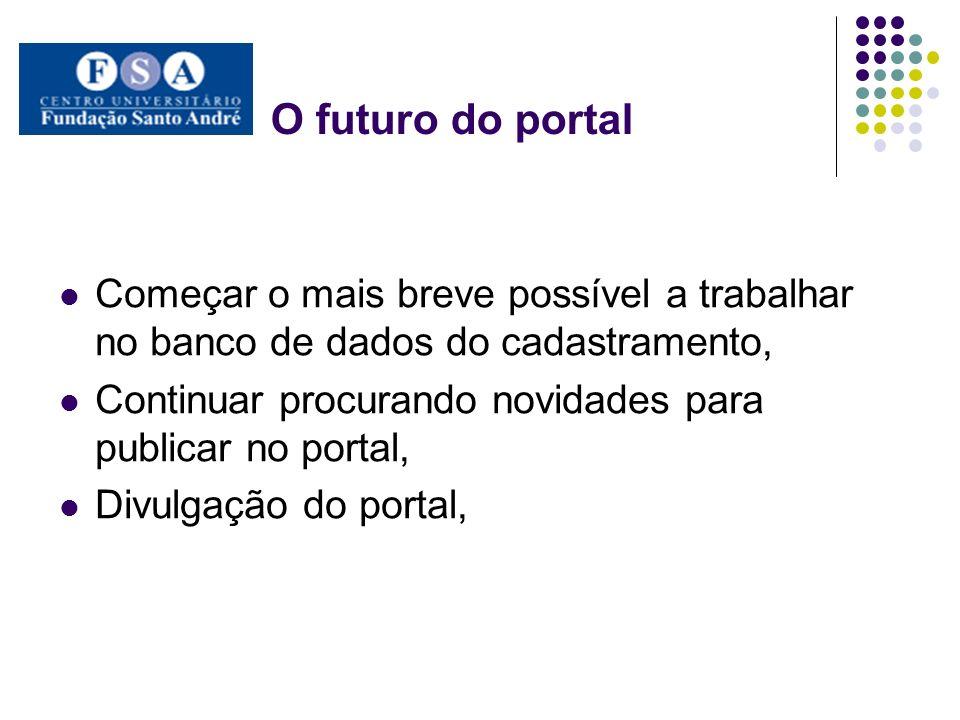 O futuro do portal Começar o mais breve possível a trabalhar no banco de dados do cadastramento,