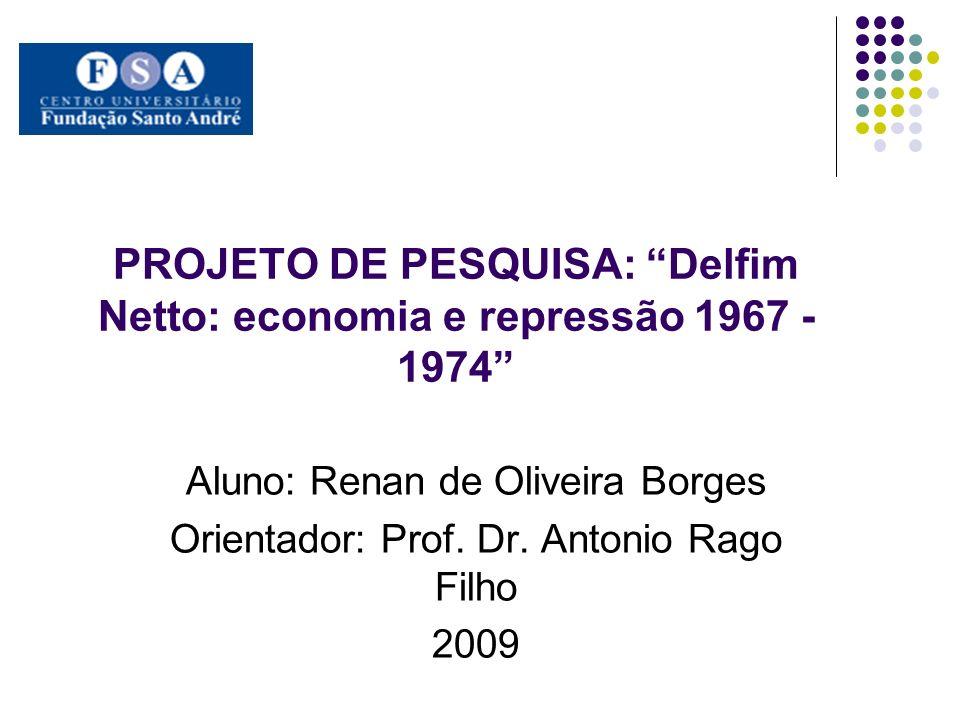PROJETO DE PESQUISA: Delfim Netto: economia e repressão 1967 - 1974