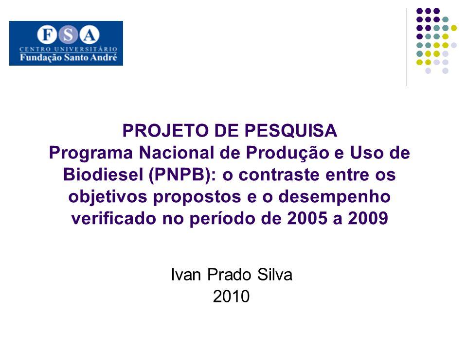 PROJETO DE PESQUISA Programa Nacional de Produção e Uso de Biodiesel (PNPB): o contraste entre os objetivos propostos e o desempenho verificado no período de 2005 a 2009