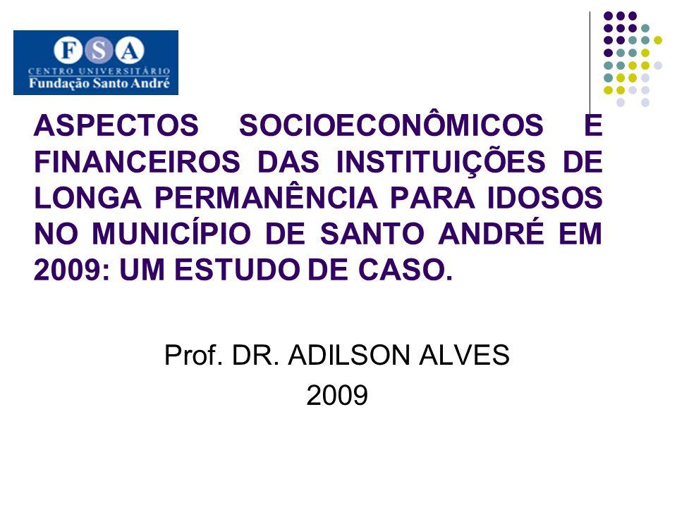 ASPECTOS SOCIOECONÔMICOS E FINANCEIROS DAS INSTITUIÇÕES DE LONGA PERMANÊNCIA PARA IDOSOS NO MUNICÍPIO DE SANTO ANDRÉ EM 2009: UM ESTUDO DE CASO.