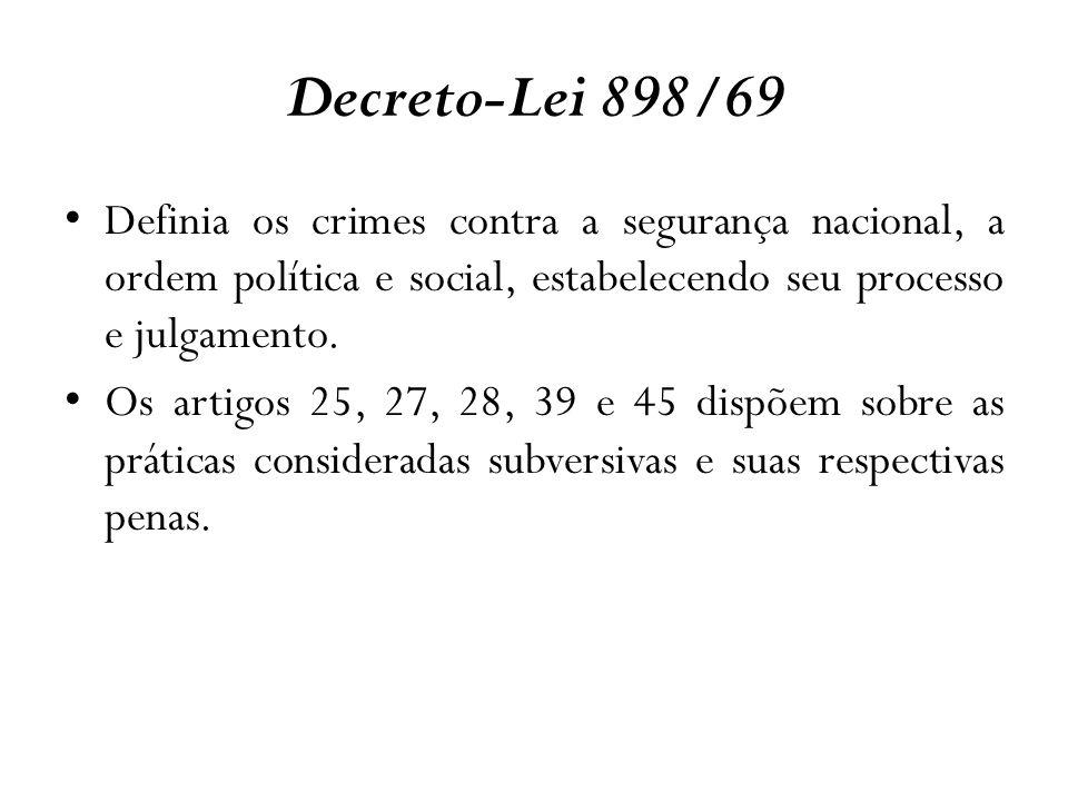 Decreto-Lei 898/69Definia os crimes contra a segurança nacional, a ordem política e social, estabelecendo seu processo e julgamento.