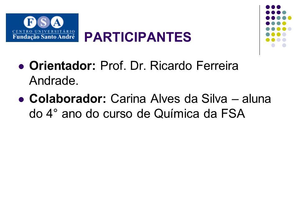 PARTICIPANTES Orientador: Prof. Dr. Ricardo Ferreira Andrade.