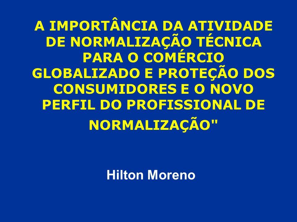 A IMPORTÂNCIA DA ATIVIDADE DE NORMALIZAÇÃO TÉCNICA PARA O COMÉRCIO GLOBALIZADO E PROTEÇÃO DOS CONSUMIDORES E O NOVO PERFIL DO PROFISSIONAL DE NORMALIZAÇÃO