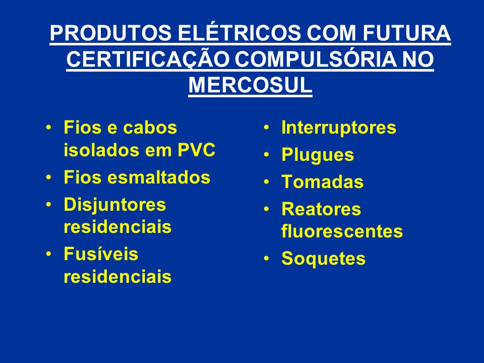 PRODUTOS ELÉTRICOS COM FUTURA CERTIFICAÇÃO COMPULSÓRIA NO MERCOSUL