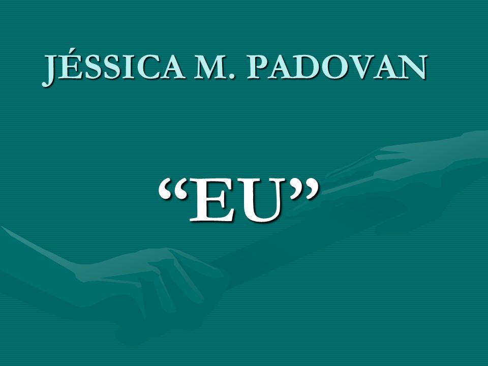 JÉSSICA M. PADOVAN EU