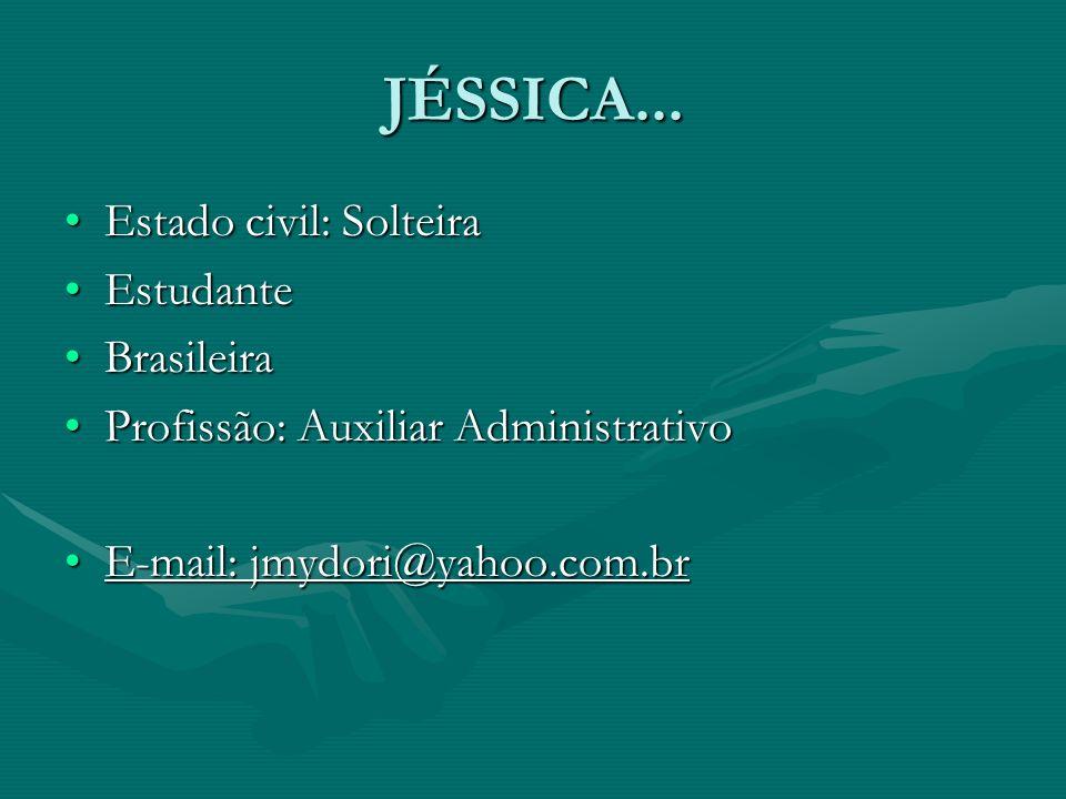 JÉSSICA... Estado civil: Solteira Estudante Brasileira