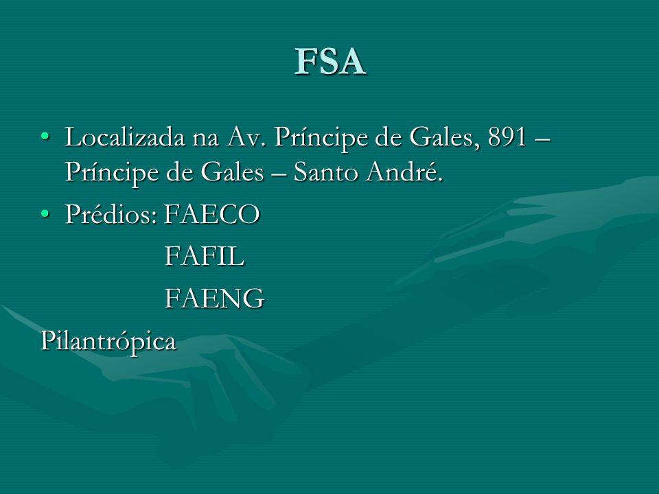 FSA Localizada na Av. Príncipe de Gales, 891 – Príncipe de Gales – Santo André. Prédios: FAECO. FAFIL.