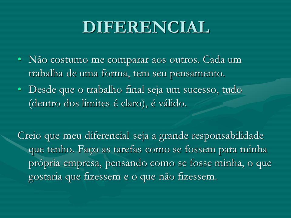 DIFERENCIAL Não costumo me comparar aos outros. Cada um trabalha de uma forma, tem seu pensamento.