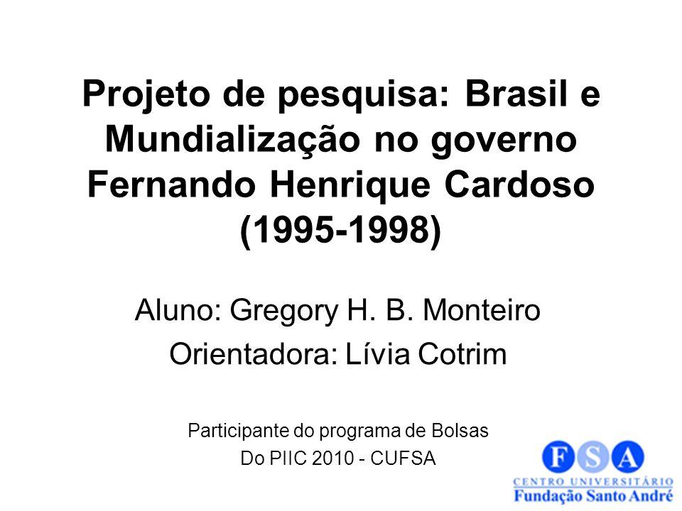 Projeto de pesquisa: Brasil e Mundialização no governo Fernando Henrique Cardoso (1995-1998)