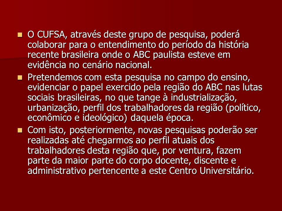 O CUFSA, através deste grupo de pesquisa, poderá colaborar para o entendimento do período da história recente brasileira onde o ABC paulista esteve em evidência no cenário nacional.