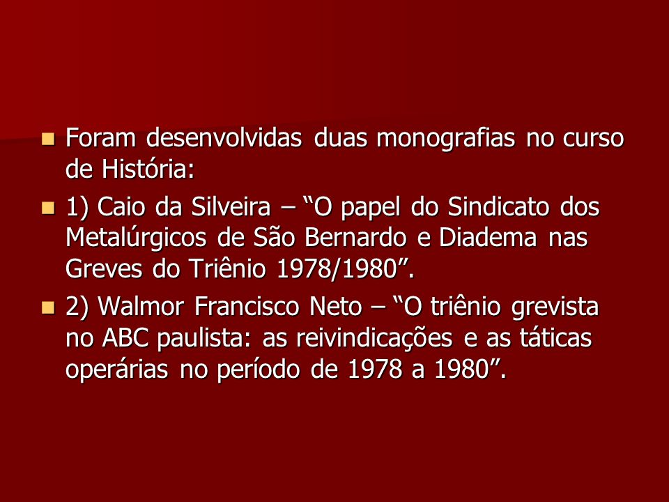 Foram desenvolvidas duas monografias no curso de História: