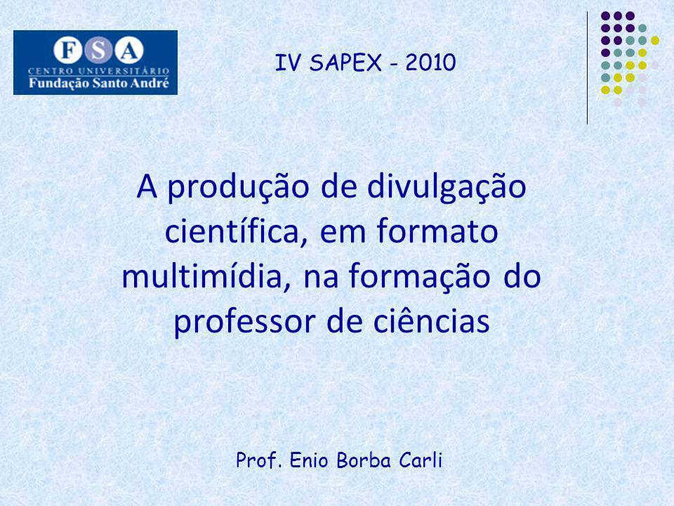 IV SAPEX - 2010 A produção de divulgação científica, em formato multimídia, na formação do professor de ciências.
