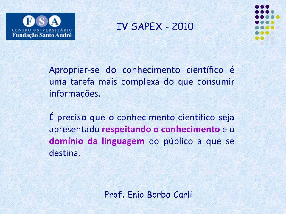 IV SAPEX - 2010 Apropriar-se do conhecimento científico é uma tarefa mais complexa do que consumir informações.