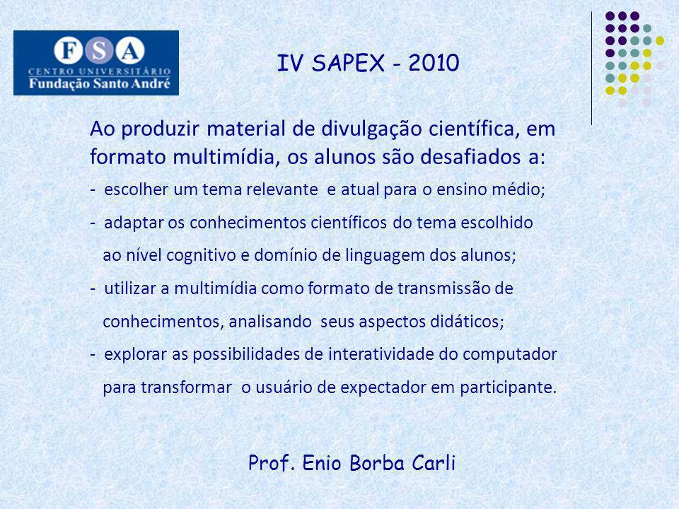 IV SAPEX - 2010 Ao produzir material de divulgação científica, em formato multimídia, os alunos são desafiados a: