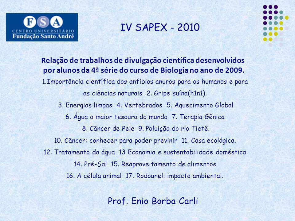 IV SAPEX - 2010Relação de trabalhos de divulgação científica desenvolvidos. por alunos da 4ª série do curso de Biologia no ano de 2009.