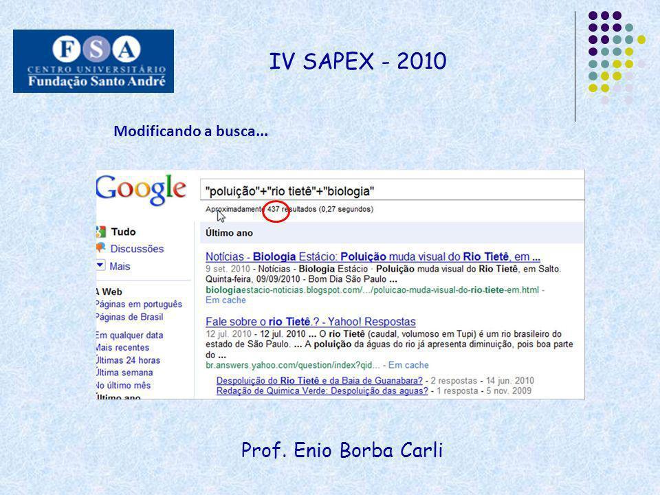 IV SAPEX - 2010 Modificando a busca... Prof. Enio Borba Carli