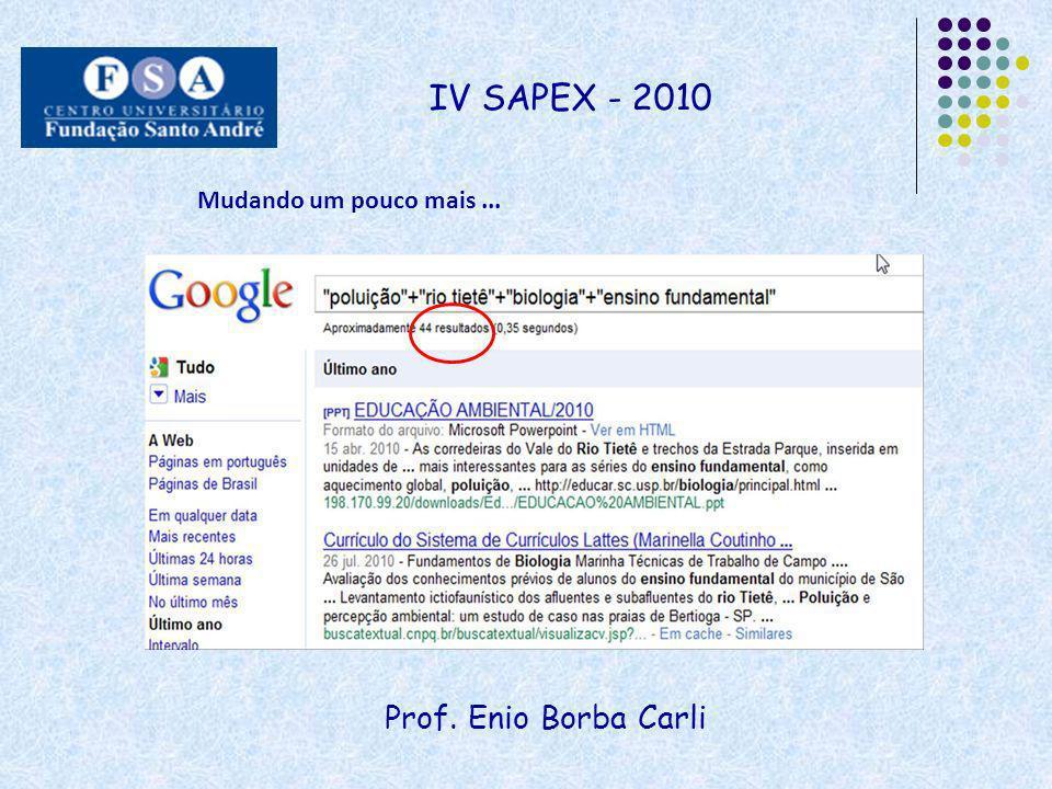 IV SAPEX - 2010 Mudando um pouco mais ... Prof. Enio Borba Carli