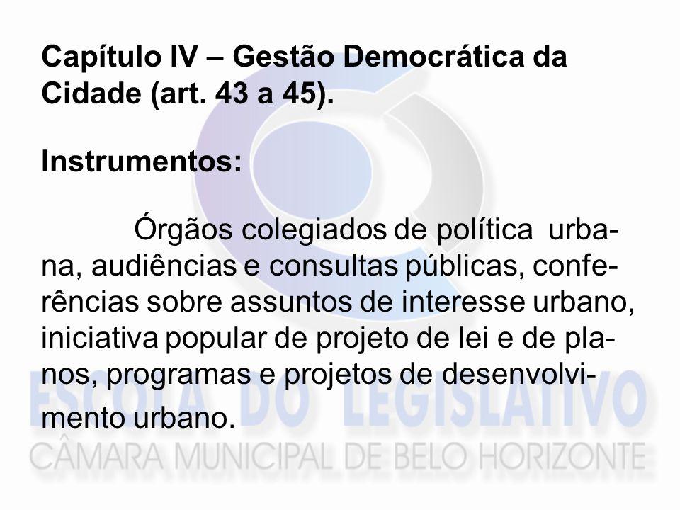 Capítulo IV – Gestão Democrática da Cidade (art. 43 a 45).