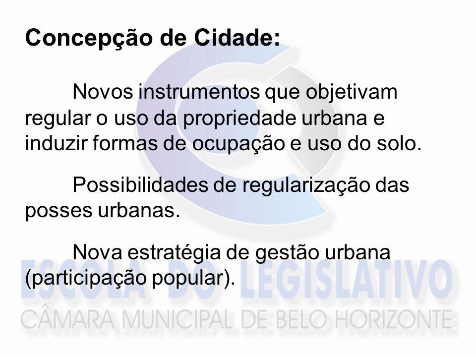 Concepção de Cidade: Novos instrumentos que objetivam regular o uso da propriedade urbana e induzir formas de ocupação e uso do solo.