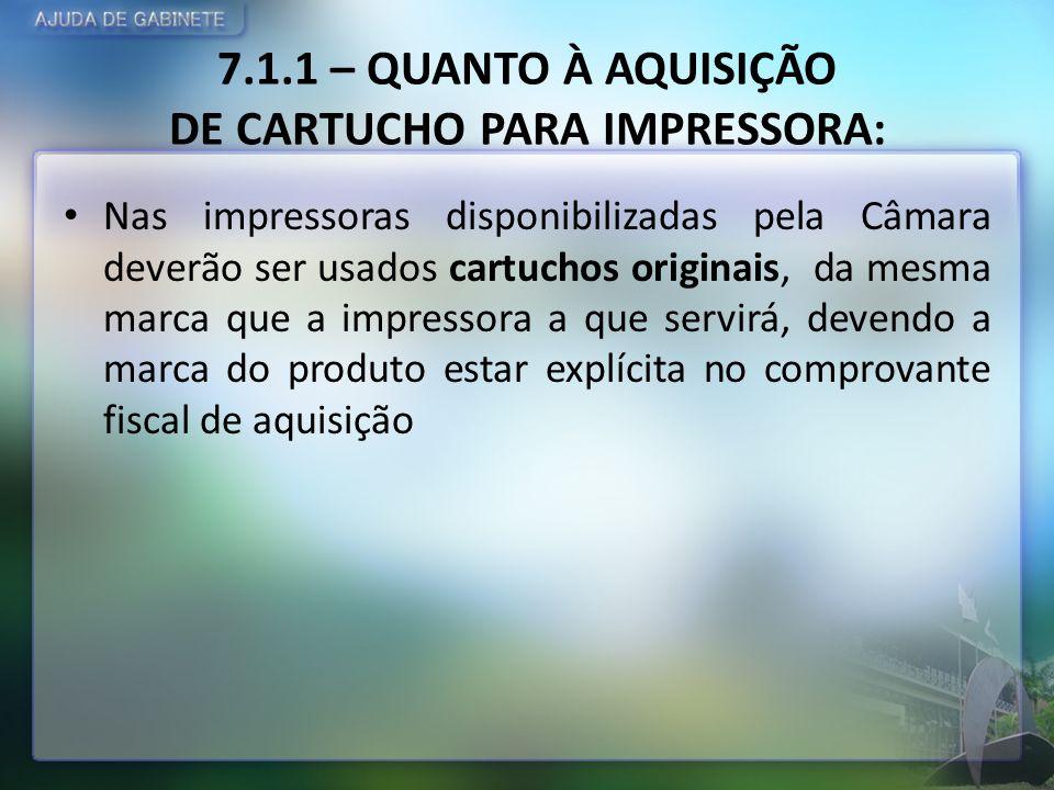 7.1.1 – QUANTO À AQUISIÇÃO DE CARTUCHO PARA IMPRESSORA: