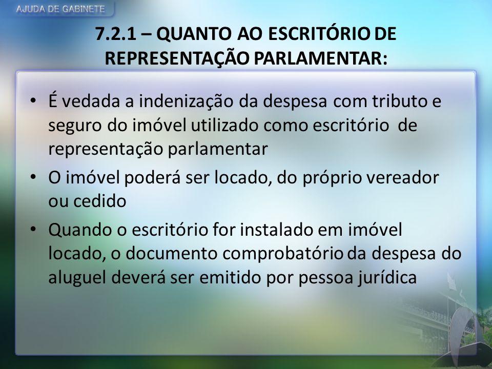 7.2.1 – QUANTO AO ESCRITÓRIO DE REPRESENTAÇÃO PARLAMENTAR: