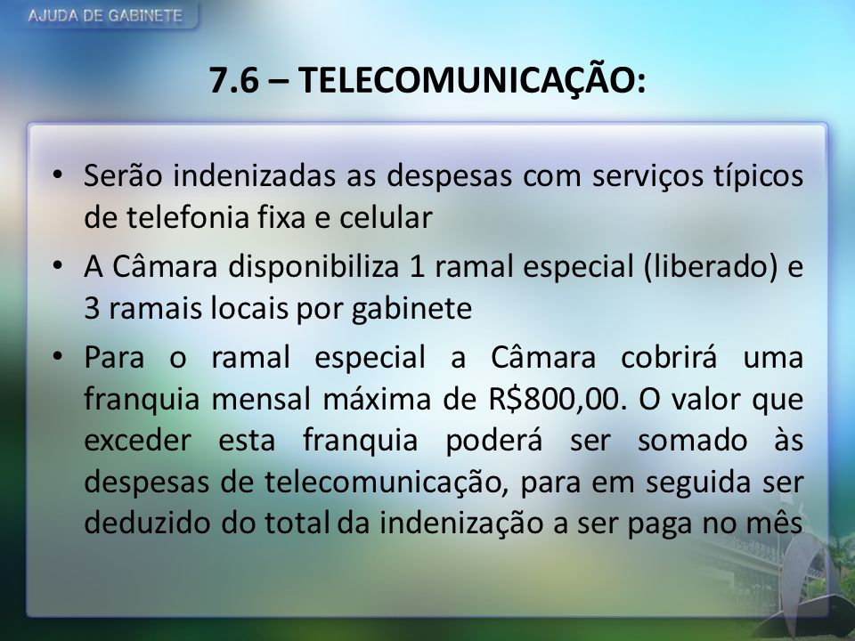 7.6 – TELECOMUNICAÇÃO: Serão indenizadas as despesas com serviços típicos de telefonia fixa e celular.